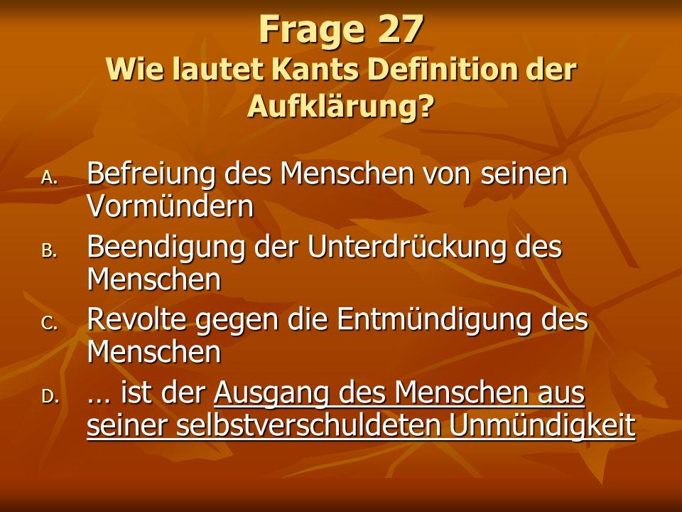 Frage 27 Wie lautet Kants Definition der Aufklärung