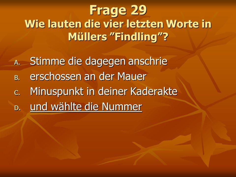 Frage 29 Wie lauten die vier letzten Worte in Müllers Findling