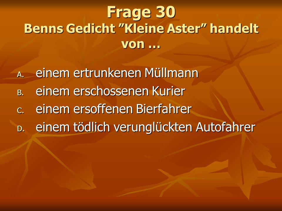 Frage 30 Benns Gedicht Kleine Aster handelt von …