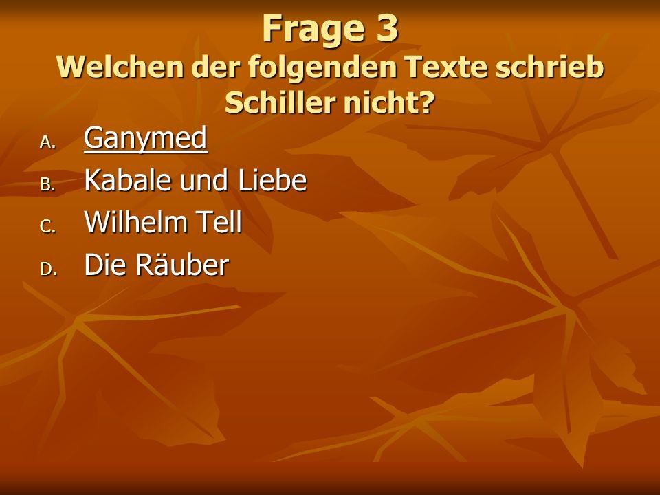 Frage 3 Welchen der folgenden Texte schrieb Schiller nicht