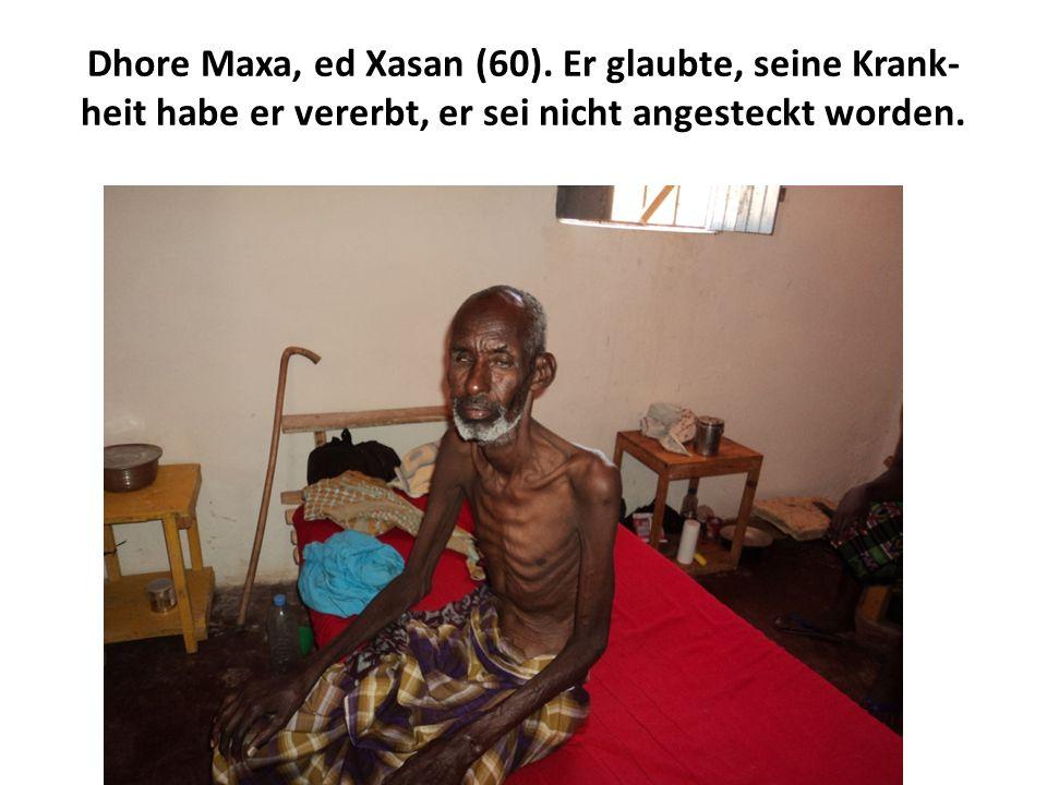 Dhore Maxa, ed Xasan (60). Er glaubte, seine Krankheit habe er vererbt, er sei nicht angesteckt worden.