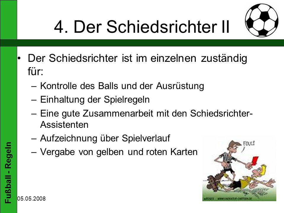 4. Der Schiedsrichter II Der Schiedsrichter ist im einzelnen zuständig für: Kontrolle des Balls und der Ausrüstung.
