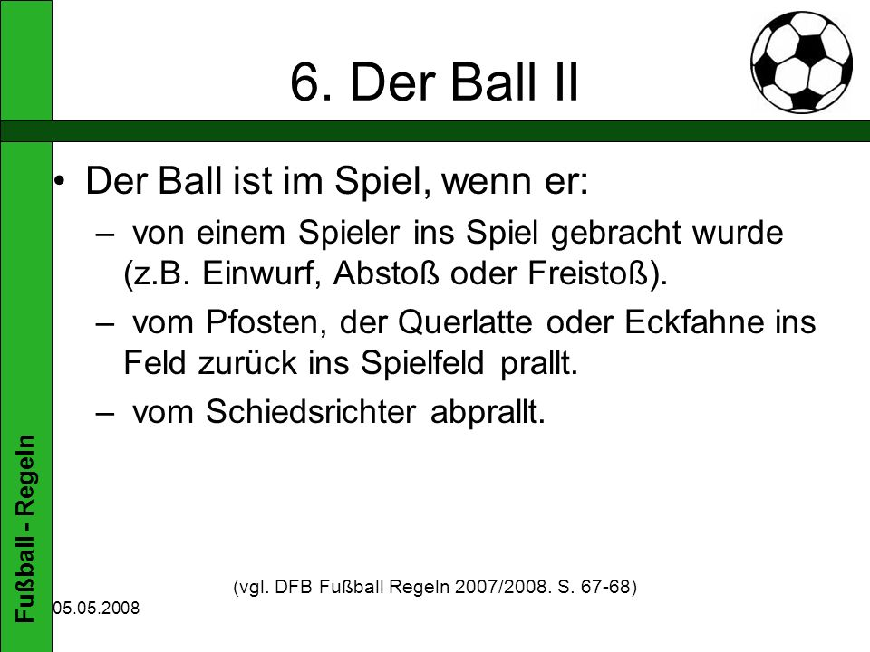 (vgl. DFB Fußball Regeln 2007/2008. S. 67-68)
