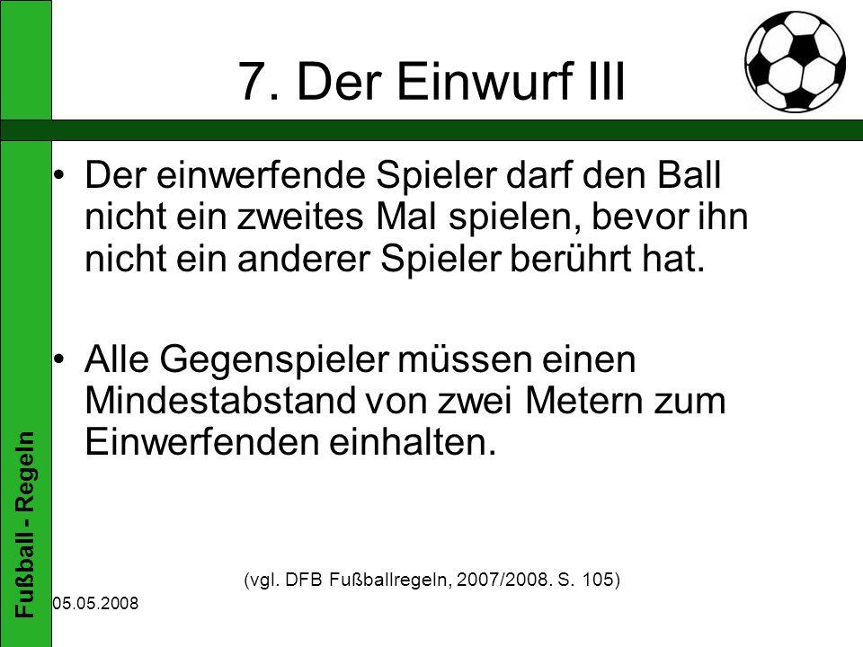(vgl. DFB Fußballregeln, 2007/2008. S. 105)