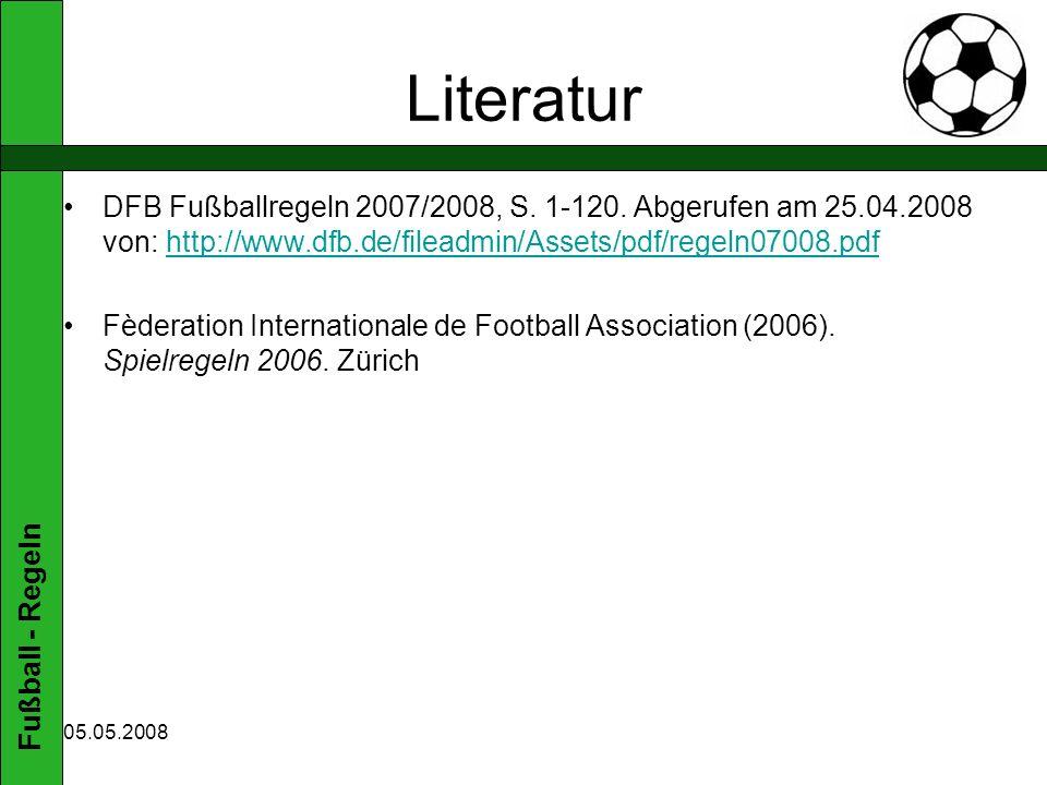 Literatur DFB Fußballregeln 2007/2008, S. 1-120. Abgerufen am 25.04.2008 von: http://www.dfb.de/fileadmin/Assets/pdf/regeln07008.pdf.