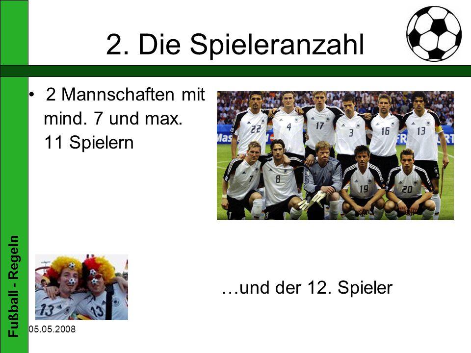 2. Die Spieleranzahl 2 Mannschaften mit mind. 7 und max. 11 Spielern