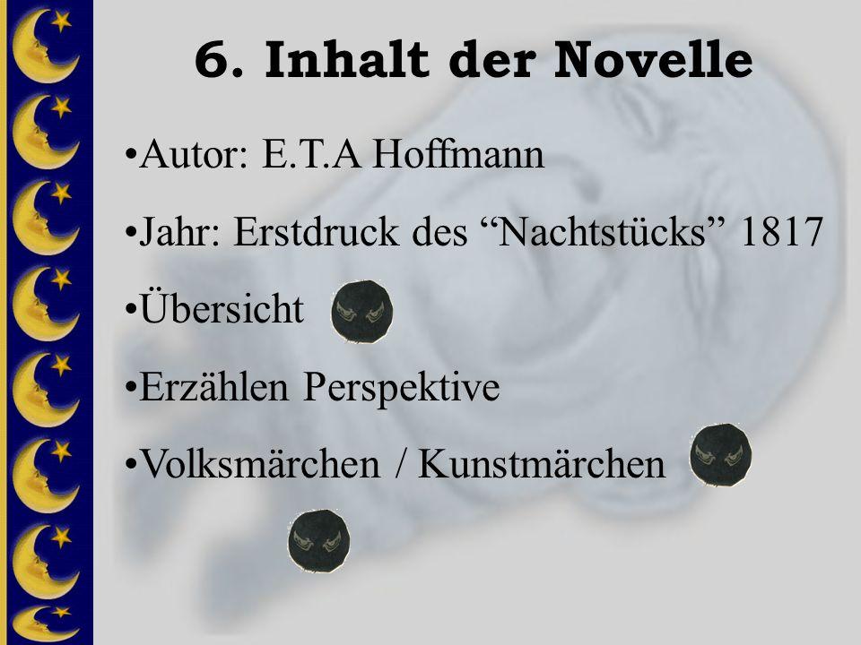 6. Inhalt der Novelle Autor: E.T.A Hoffmann