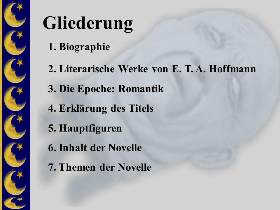 Gliederung 1. Biographie 2. Literarische Werke von E. T. A. Hoffmann