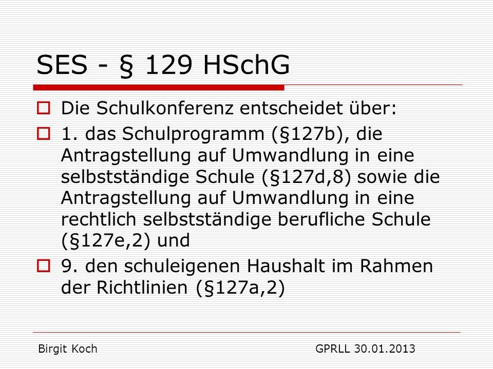 SES - § 129 HSchG Die Schulkonferenz entscheidet über: