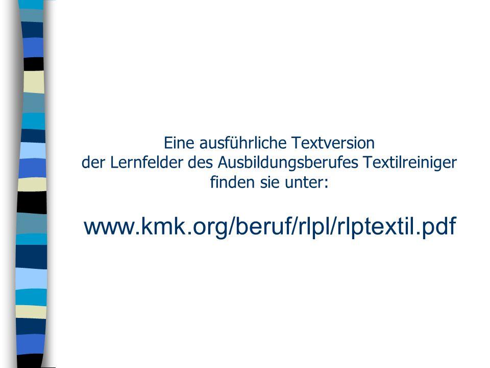 Eine ausführliche Textversion der Lernfelder des Ausbildungsberufes Textilreiniger finden sie unter: www.kmk.org/beruf/rlpl/rlptextil.pdf