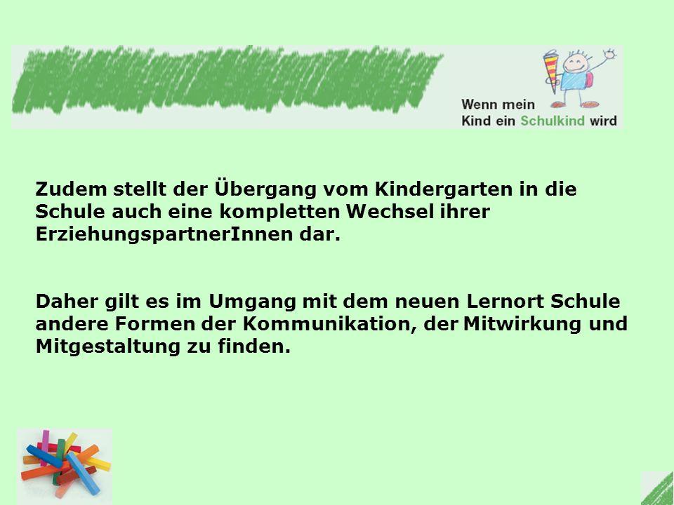 Zudem stellt der Übergang vom Kindergarten in die Schule auch eine kompletten Wechsel ihrer ErziehungspartnerInnen dar.