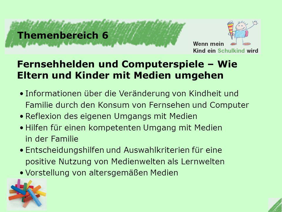 Themenbereich 6 Fernsehhelden und Computerspiele – Wie Eltern und Kinder mit Medien umgehen. Informationen über die Veränderung von Kindheit und.