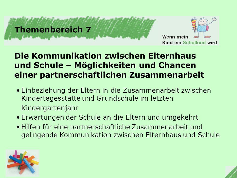 Themenbereich 7 Die Kommunikation zwischen Elternhaus und Schule – Möglichkeiten und Chancen einer partnerschaftlichen Zusammenarbeit.