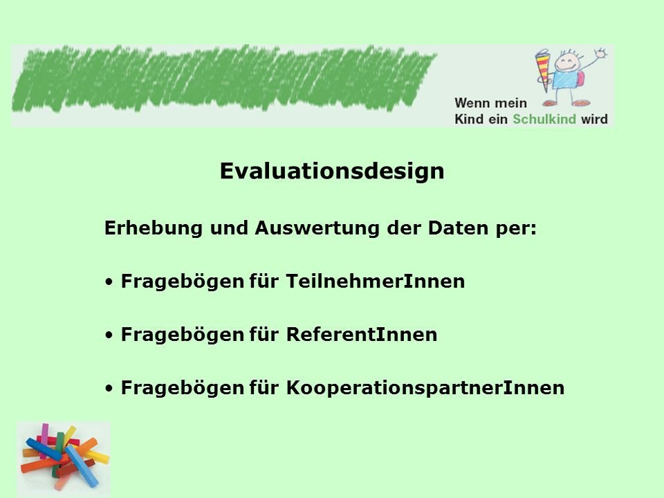 Evaluationsdesign Erhebung und Auswertung der Daten per: