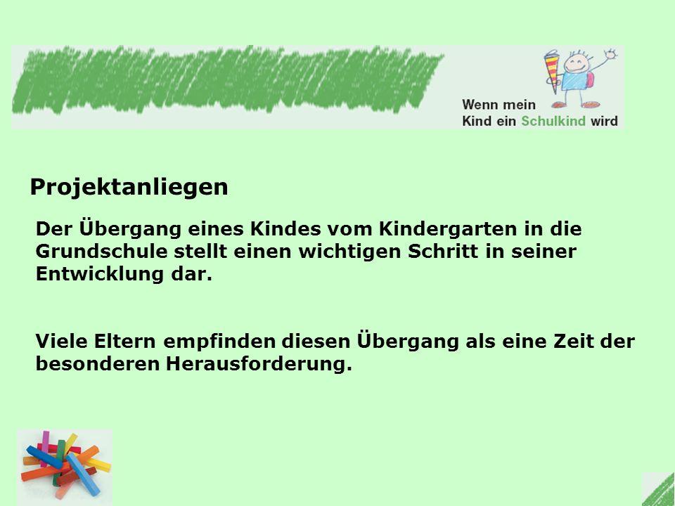 Projektanliegen Der Übergang eines Kindes vom Kindergarten in die Grundschule stellt einen wichtigen Schritt in seiner Entwicklung dar.