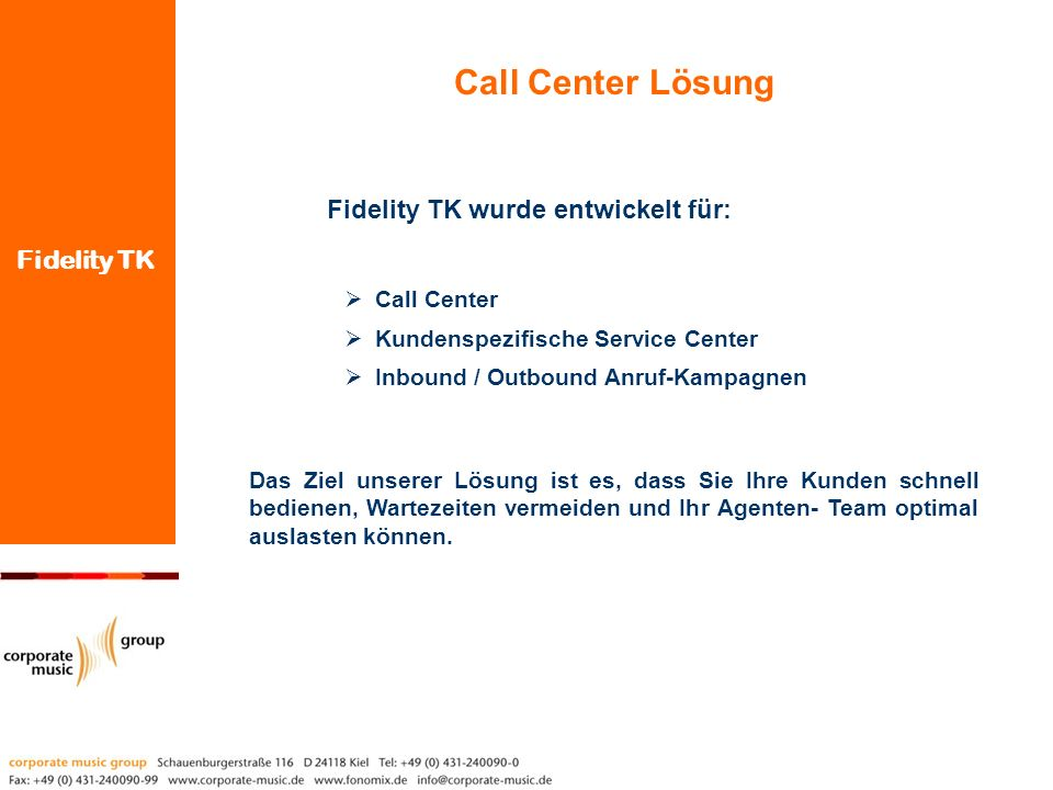 Fidelity TK wurde entwickelt für: