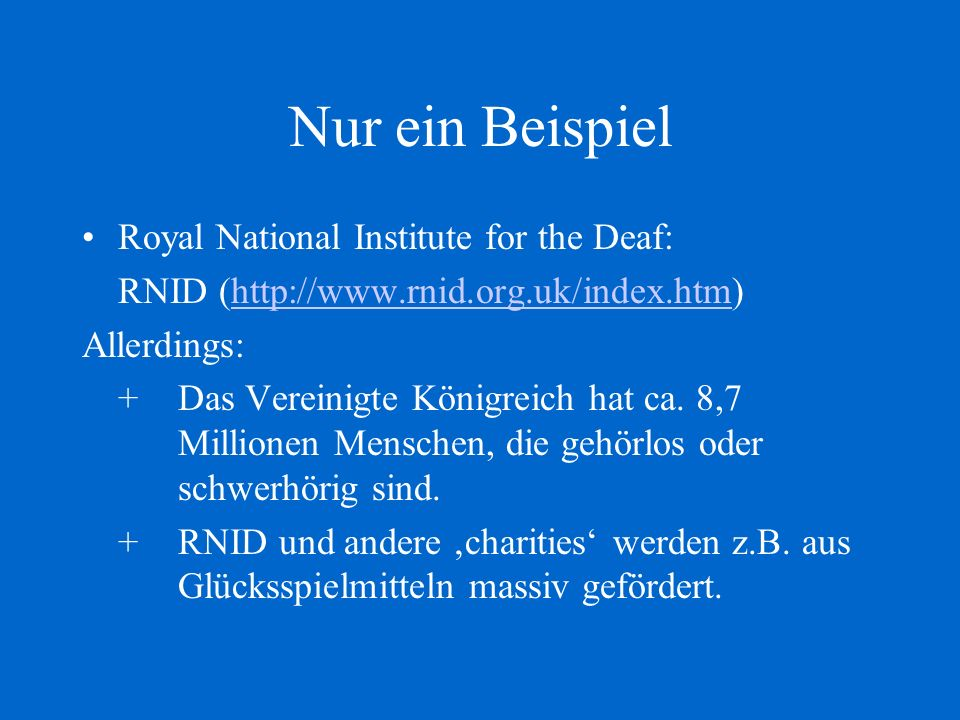 Nur ein Beispiel Royal National Institute for the Deaf: