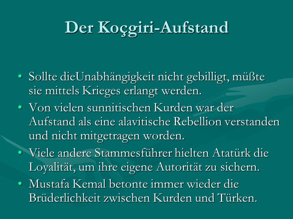 Der Koçgiri-Aufstand Sollte dieUnabhängigkeit nicht gebilligt, müßte sie mittels Krieges erlangt werden.