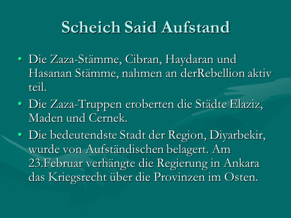 Scheich Said Aufstand Die Zaza-Stämme, Cibran, Haydaran und Hasanan Stämme, nahmen an derRebellion aktiv teil.