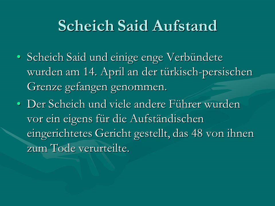 Scheich Said Aufstand Scheich Said und einige enge Verbündete wurden am 14. April an der türkisch-persischen Grenze gefangen genommen.