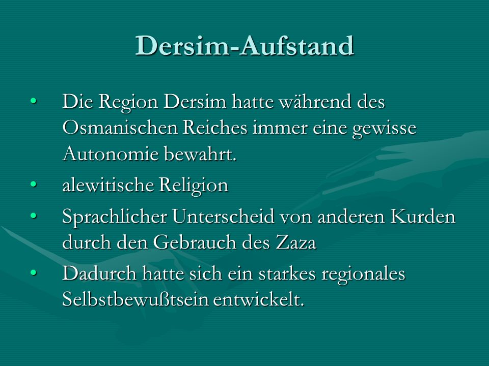 Dersim-Aufstand Die Region Dersim hatte während des Osmanischen Reiches immer eine gewisse Autonomie bewahrt.