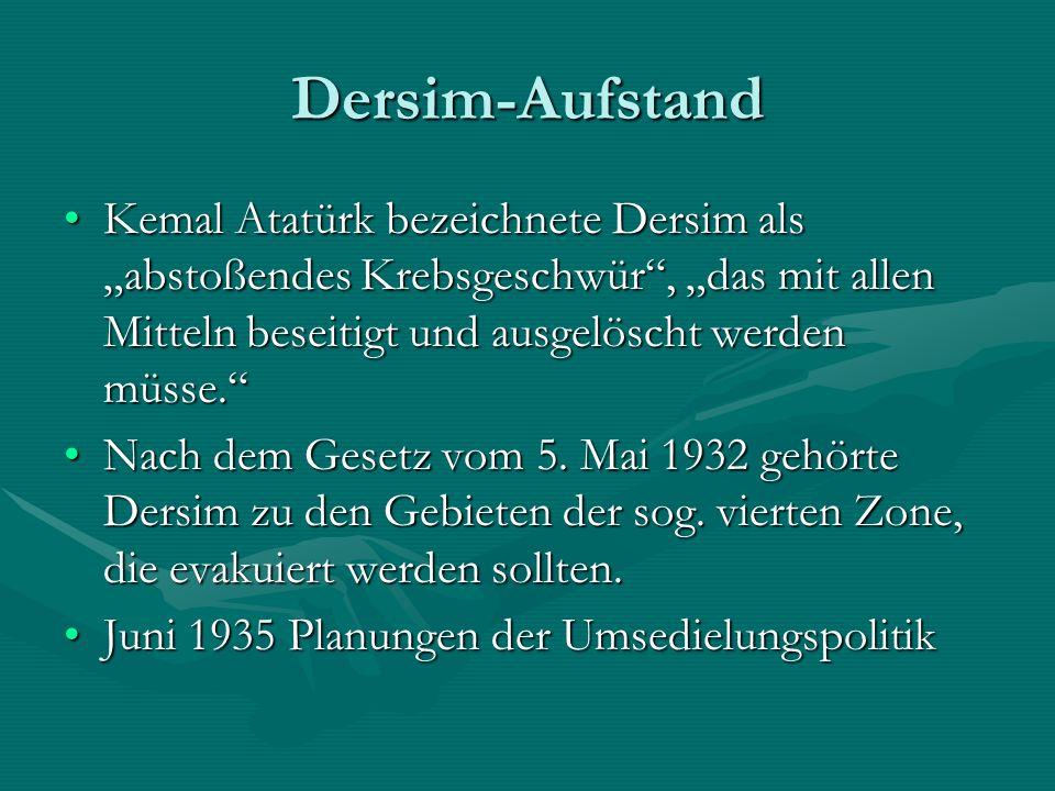 """Dersim-Aufstand Kemal Atatürk bezeichnete Dersim als """"abstoßendes Krebsgeschwür , """"das mit allen Mitteln beseitigt und ausgelöscht werden müsse."""