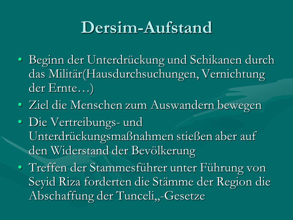 Dersim-Aufstand Beginn der Unterdrückung und Schikanen durch das Militär(Hausdurchsuchungen, Vernichtung der Ernte…)