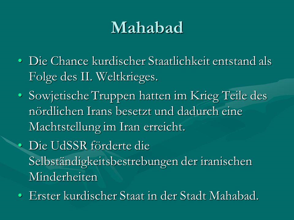 Mahabad Die Chance kurdischer Staatlichkeit entstand als Folge des II. Weltkrieges.