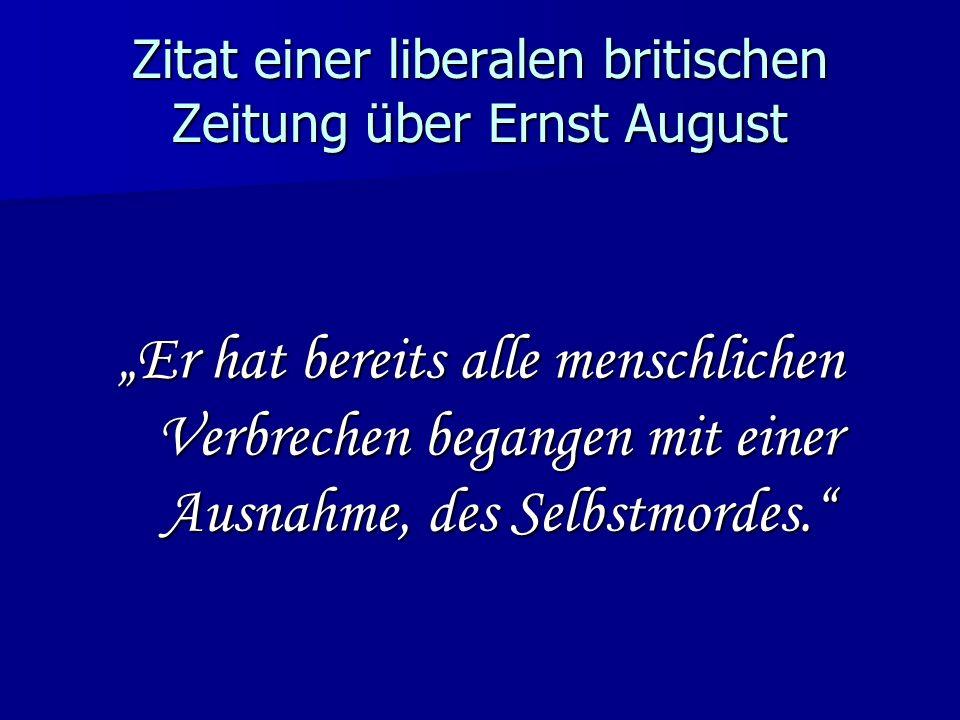 Zitat einer liberalen britischen Zeitung über Ernst August