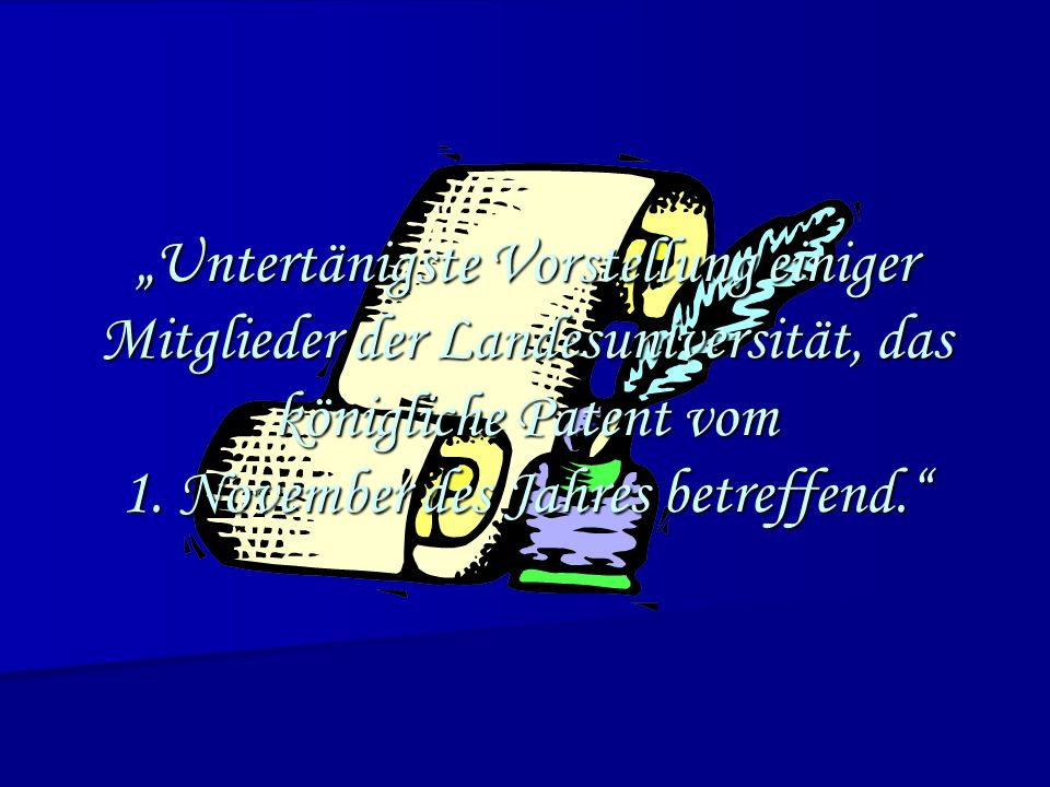"""""""Untertänigste Vorstellung einiger Mitglieder der Landesuniversität, das königliche Patent vom 1."""