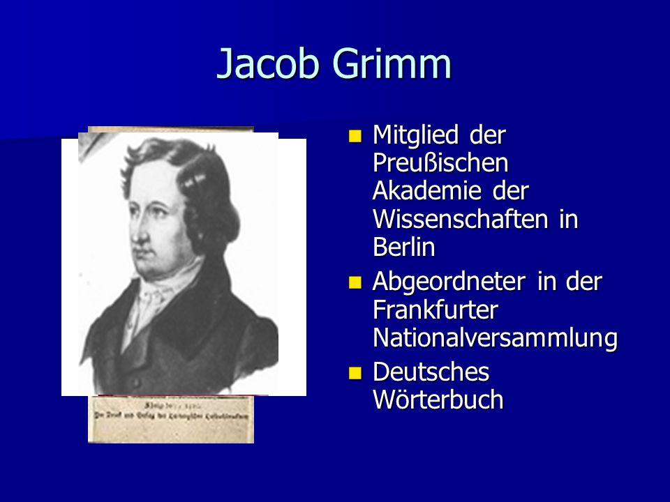 Jacob Grimm Mitglied der Preußischen Akademie der Wissenschaften in Berlin. Abgeordneter in der Frankfurter Nationalversammlung.