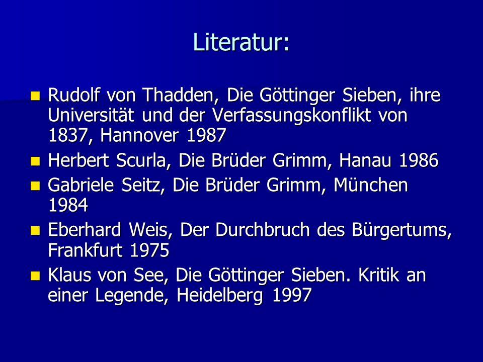 Literatur: Rudolf von Thadden, Die Göttinger Sieben, ihre Universität und der Verfassungskonflikt von 1837, Hannover 1987.