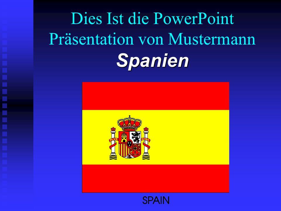 Dies Ist die PowerPoint Präsentation von Mustermann Spanien