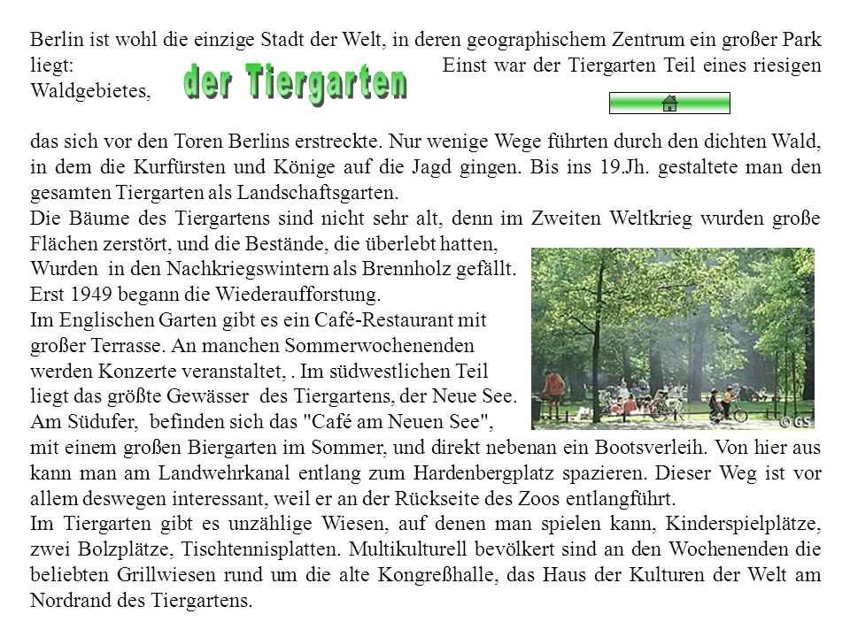 Berlin ist wohl die einzige Stadt der Welt, in deren geographischem Zentrum ein großer Park liegt: Einst war der Tiergarten Teil eines riesigen Waldgebietes,