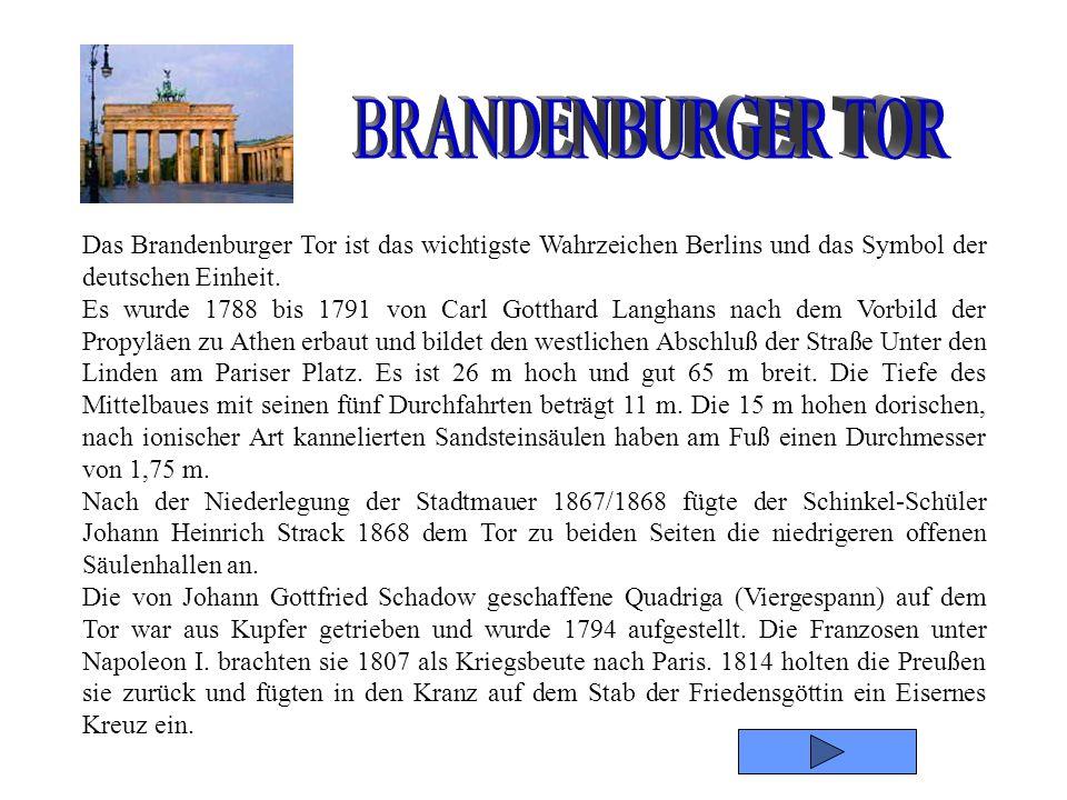 BRANDENBURGER TORDas Brandenburger Tor ist das wichtigste Wahrzeichen Berlins und das Symbol der deutschen Einheit.