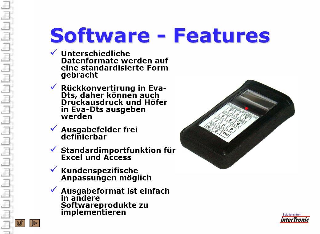 Software - Features Unterschiedliche Datenformate werden auf eine standardisierte Form gebracht.