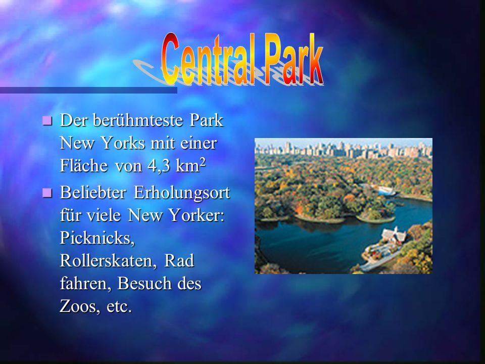 Central Park Der berühmteste Park New Yorks mit einer Fläche von 4,3 km2.