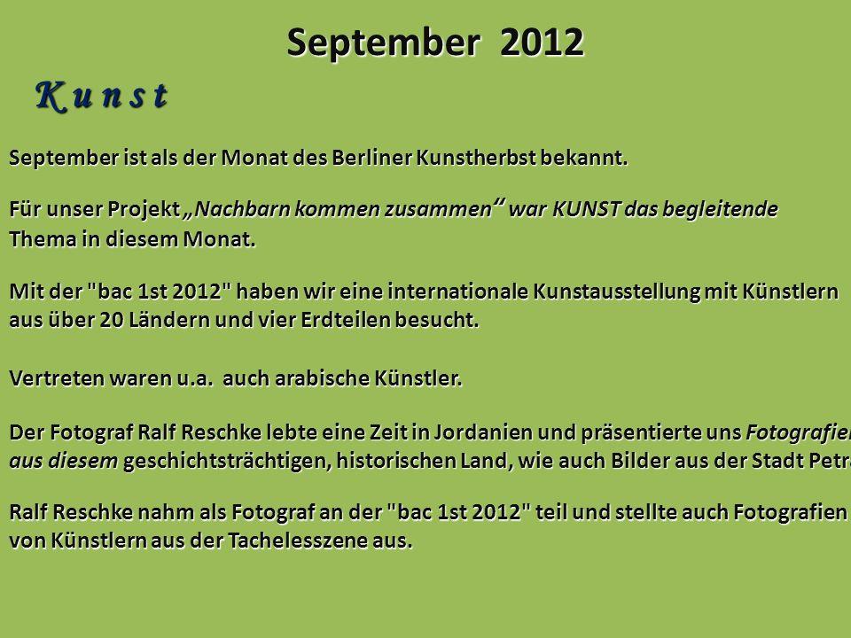 September 2012 K u n s t. September ist als der Monat des Berliner Kunstherbst bekannt.