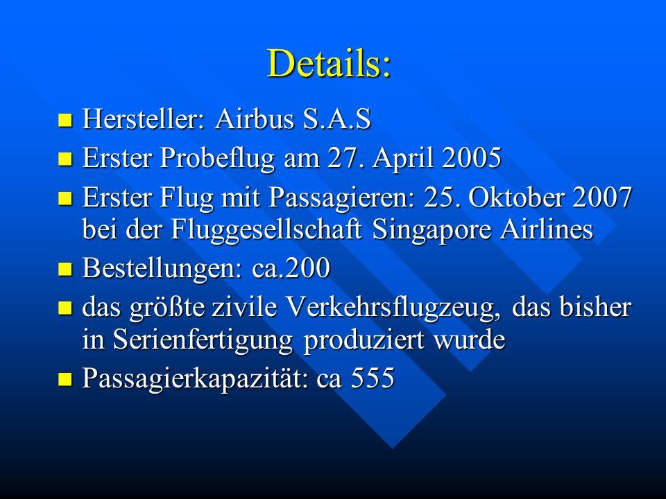 Details: Hersteller: Airbus S.A.S Erster Probeflug am 27. April 2005
