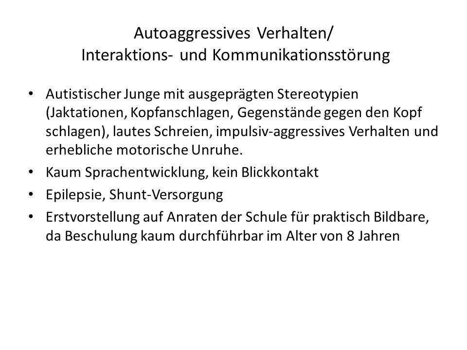 Autoaggressives Verhalten/ Interaktions- und Kommunikationsstörung
