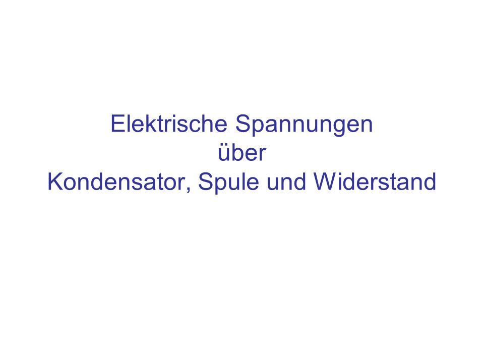 Elektrische Spannungen über Kondensator, Spule und Widerstand