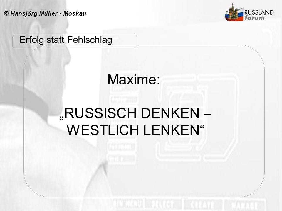 """Maxime: """"RUSSISCH DENKEN – WESTLICH LENKEN"""