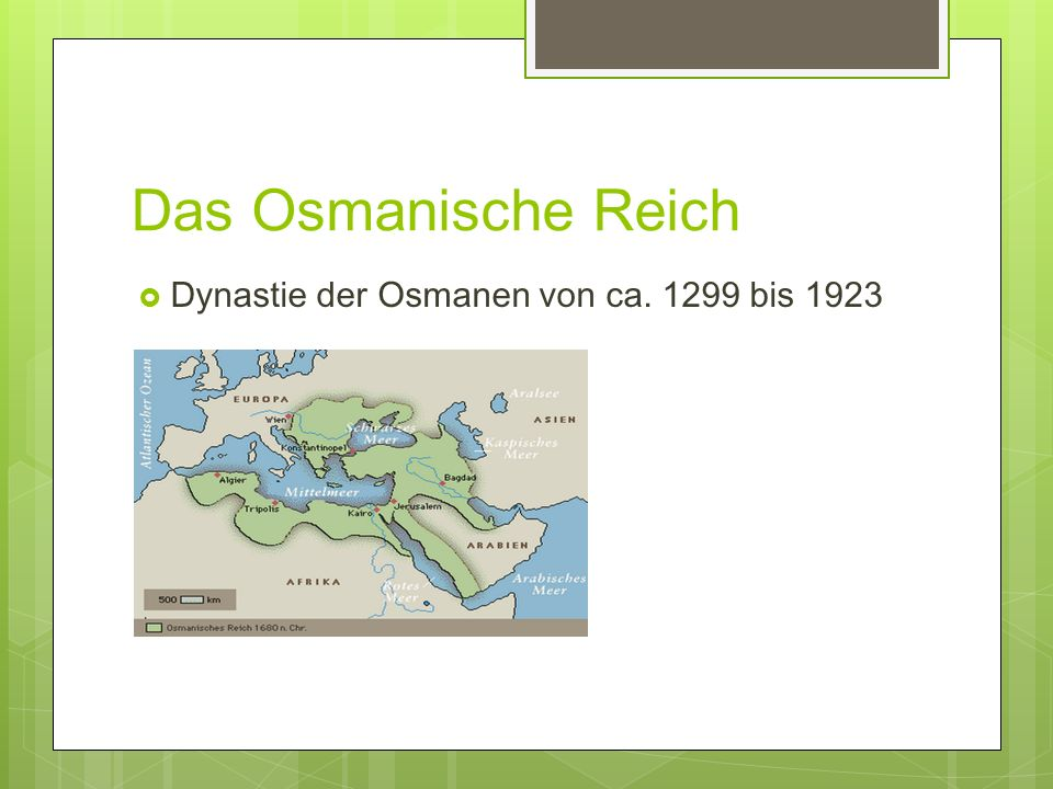 Das Osmanische Reich Dynastie der Osmanen von ca. 1299 bis 1923