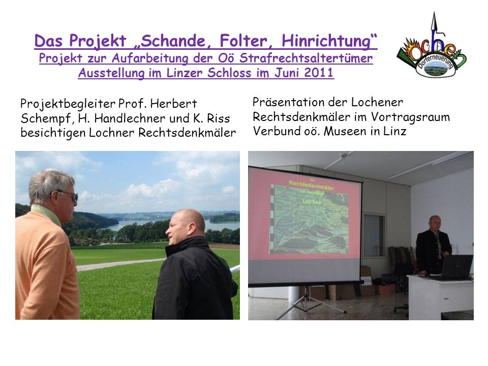 """Das Projekt """"Schande, Folter, Hinrichtung Projekt zur Aufarbeitung der Oö Strafrechtsaltertümer Ausstellung im Linzer Schloss im Juni 2011"""