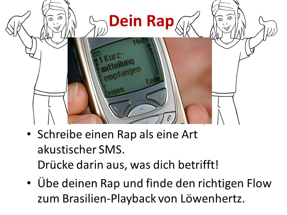Dein Rap Schreibe einen Rap als eine Art akustischer SMS. Drücke darin aus, was dich betrifft!