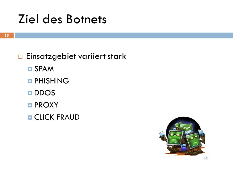 Ziel des Botnets Einsatzgebiet variiert stark SPAM PHISHING DDOS PROXY