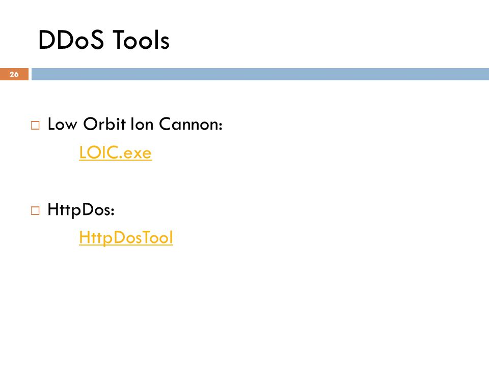 DDoS Tools Low Orbit Ion Cannon: LOIC.exe HttpDos: HttpDosTool