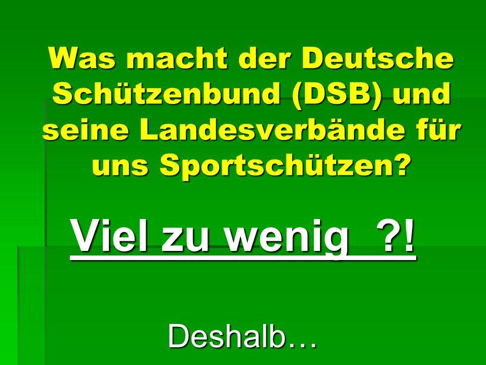 Was macht der Deutsche Schützenbund (DSB) und seine Landesverbände für uns Sportschützen