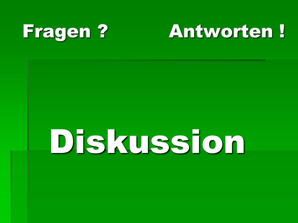 Fragen Antworten ! Diskussion