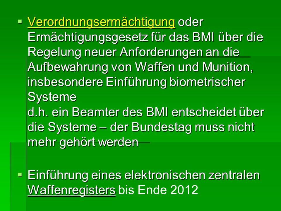 Verordnungsermächtigung oder Ermächtigungsgesetz für das BMI über die Regelung neuer Anforderungen an die Aufbewahrung von Waffen und Munition, insbesondere Einführung biometrischer Systeme d.h. ein Beamter des BMI entscheidet über die Systeme – der Bundestag muss nicht mehr gehört werden
